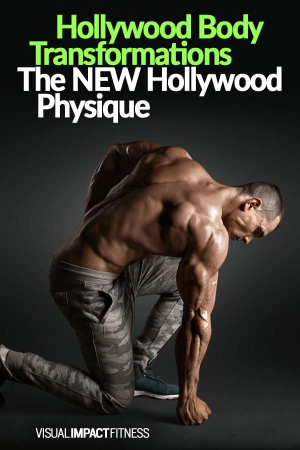 Hollywood Body Transformations – The NEW Hollywood Physique