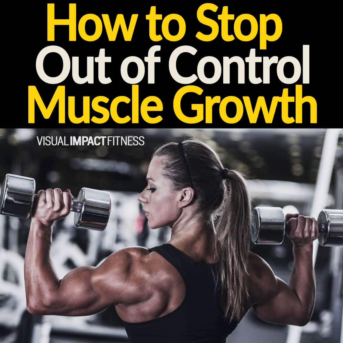 How to Stop Out of Control Muscle Growth