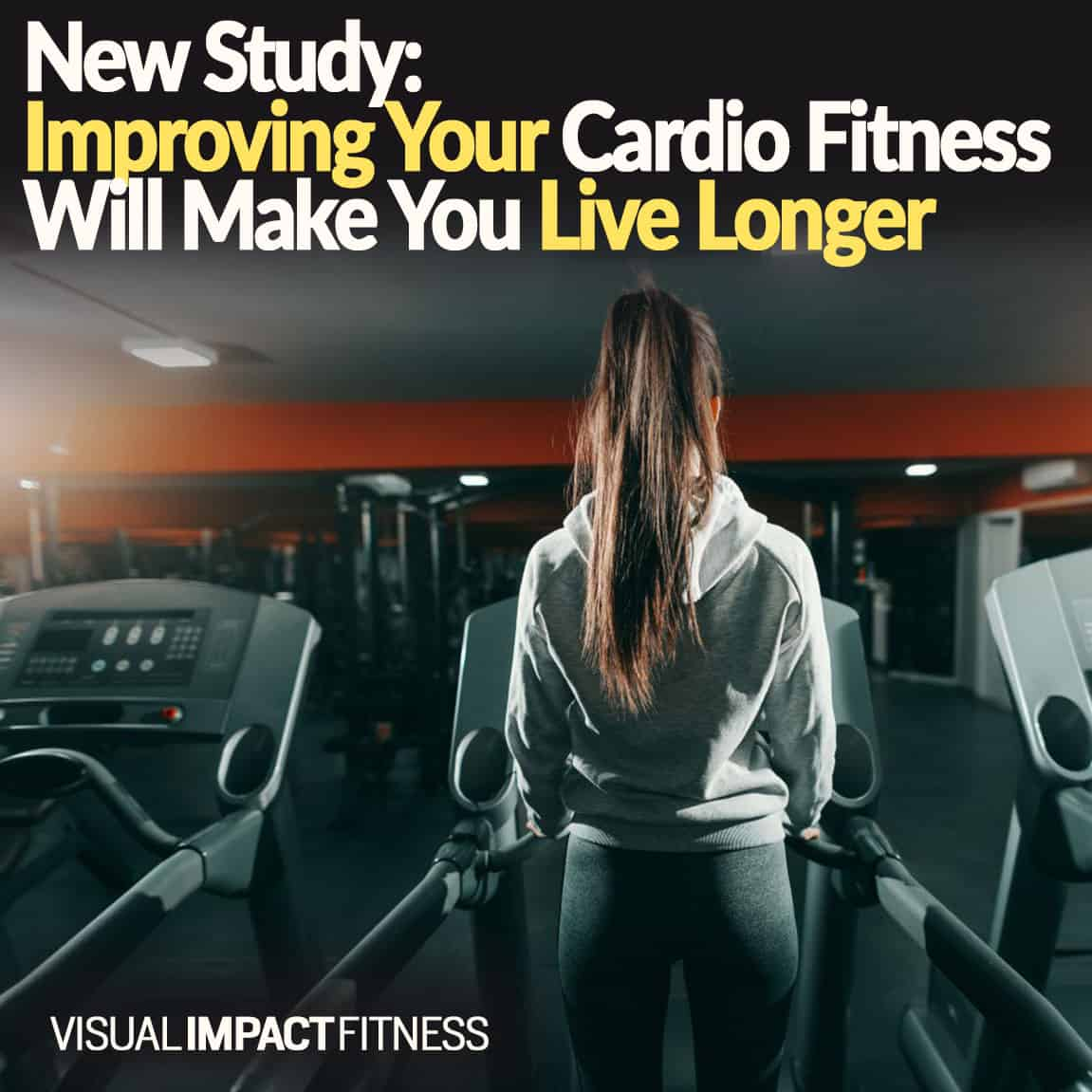 Improve Your Cardio Fitness to Live a Longer Life (New Study)