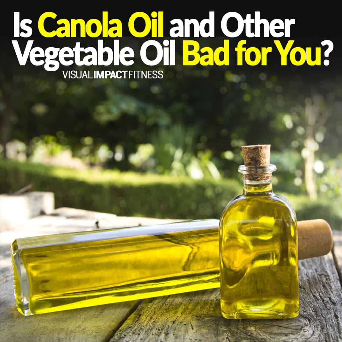 Is Canola Oil and Other Vegetable Oil Bad for You?