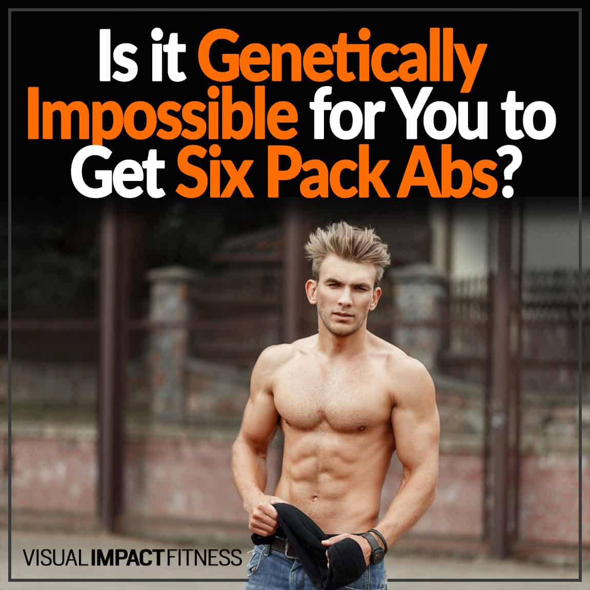 Is it Genetically Impossible for You to Get Six Pack Abs?