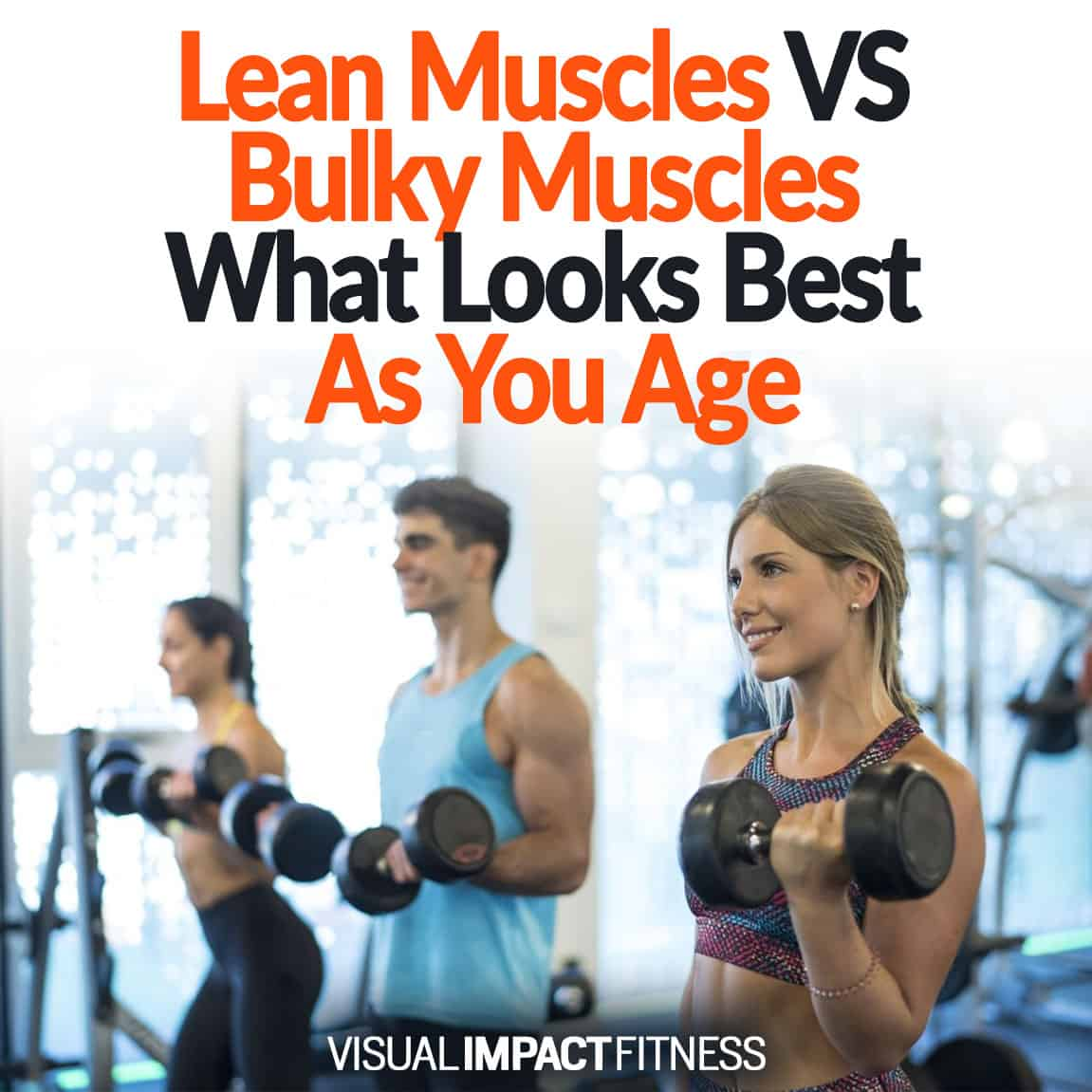 Lean Muscles VS Bulky Muscles: What Looks Best As You Age?