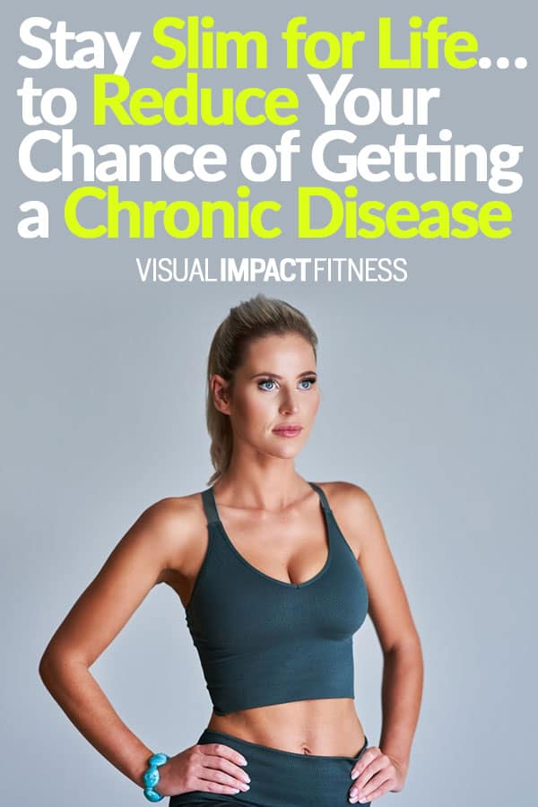 Stay Slim for Life... to Reduce Your Chance of Getting a Chronic Disease