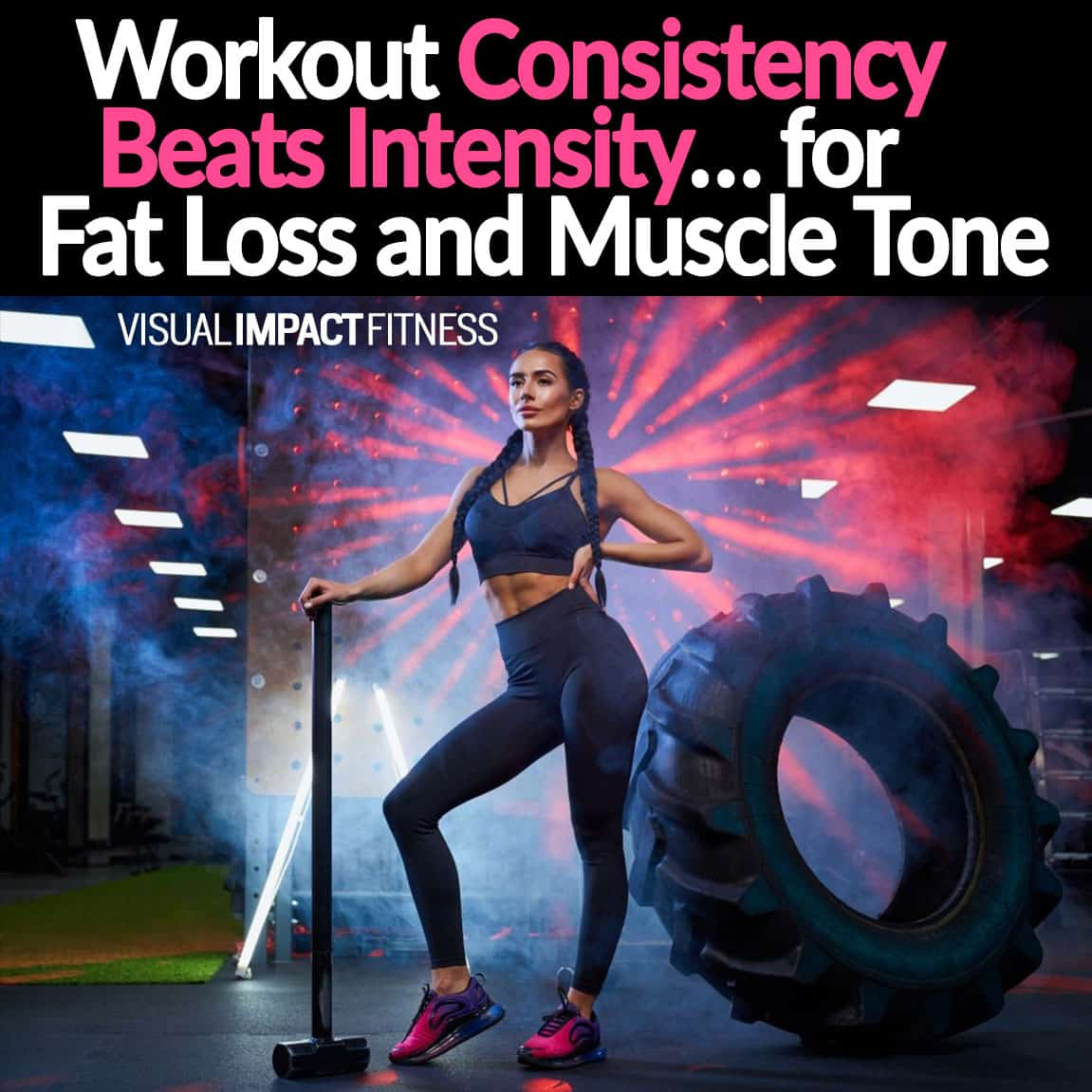 Workout Consistency Beats Intensity… for Fat Loss and Muscle Tone
