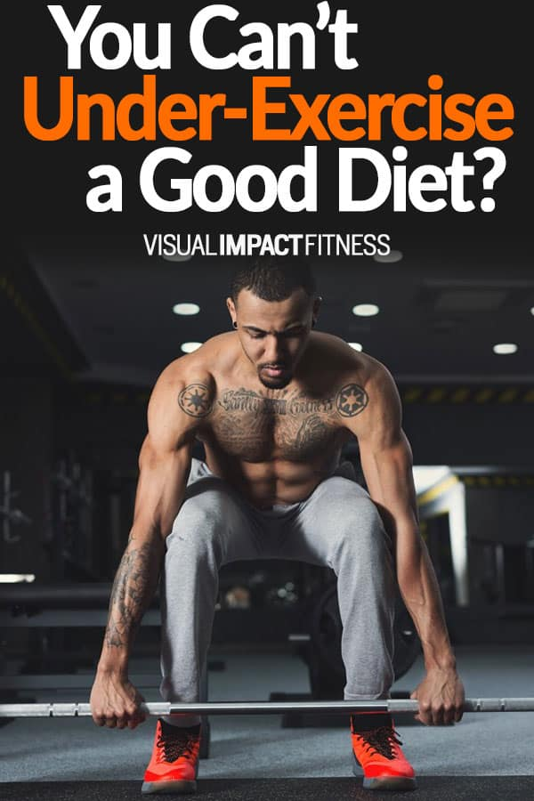You Can't Under-Exercise a Good Diet?